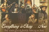 Everything is Okay…Now:  the everybodyfields retrospective